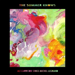 Ali Garrison Sings Michel Legrand: The Summer Knows